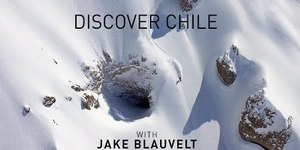 Discover Chile with Jake Blauvelt: Extended Cut